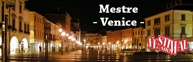 26 AUGUST: THE FESTIVAL SHOW ARRIVES in Mestre (Venice)
